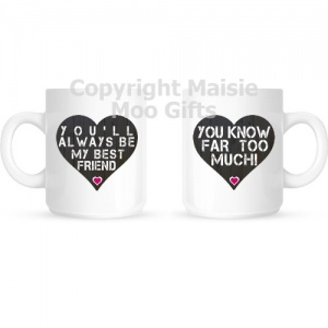 You'll Always Be My Best Friend You Know Far Too Much! Ceramic Gift Mug