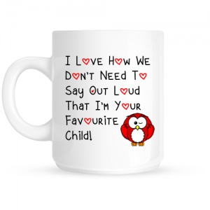 I Love How We Don't Have To Say Out Loud That I'm Your Favourite Child Red Owl Mug