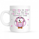 Personalised I Love How We Don't Have To Say Out Loud That I'm Your Favourite Child Pink Owl Mug