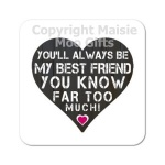 You'll Always Be My Best Friend You Know Far Too Much! Wooden Coaster