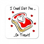 I Could Eat You On Toast Wooden Gift Coaster