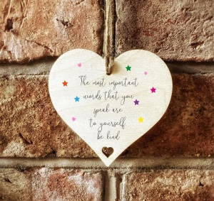 The Most Important Words That You Speak Are To Yourself Be Kind Wooden Hanging Heart