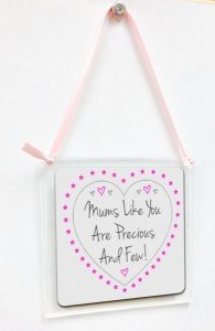 Mums Like You Are Precious And Few ~ Hanging Acrylic Metal Plaque - Gift Boxed