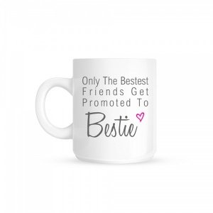 Only The Bestest Friends Get Promoted To Bestie Love Heart Ceramic Gift Mug