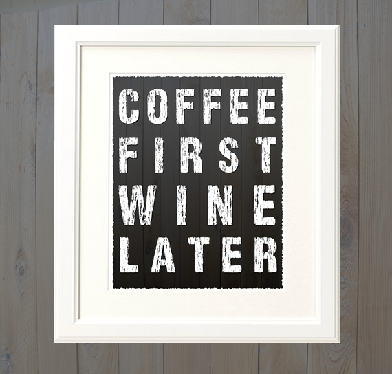 Coffee First Wine Later Digital Download Poster