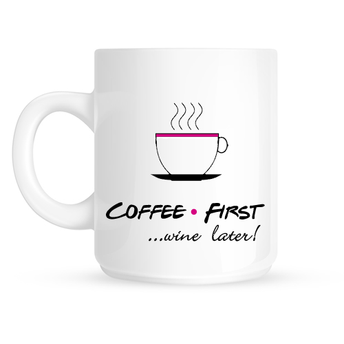 Coffee First ...Wine Later! Ceramic Gift Mug