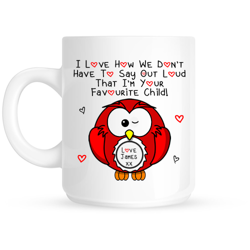 Personalised I Love How We Don't Have To Say Out Loud That I'm Your Favourite Child Red Owl Mug