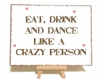 Eat Drink And Dance Like A Crazy Person Vintage Shabby Chic Sign