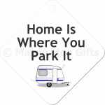 Home Is Where You Park It Car Sign