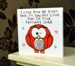 Personalised I Love How We Don't Have To Say Out Loud That I'm Your Favourite Child Red Owl Greeting Card